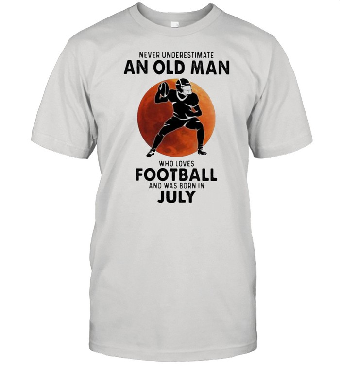 Never Underestimate An Old MAn Who Loves Football And Was Born In July Blood Moon  Classic Men's T-shirt
