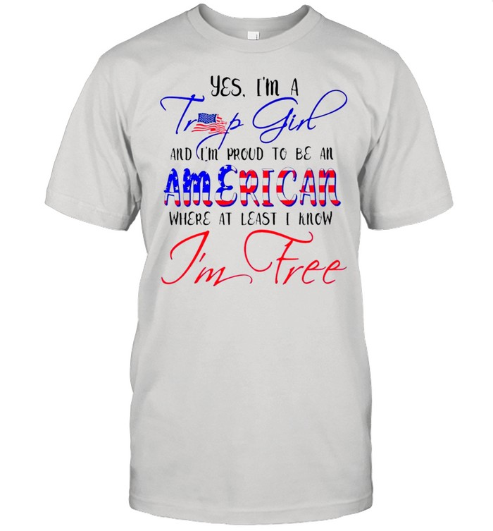 Yes Im a Trump girl and Im proud to be an American Im free shirt Classic Men's T-shirt