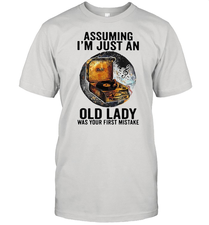 Gramophone Music Assuming I'm Just An Old Lady Was Your First Mistake T-shirt Classic Men's T-shirt