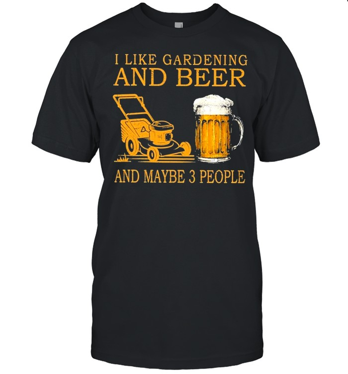 I like gardening and beer and maybe 3 people shirt Classic Men's T-shirt