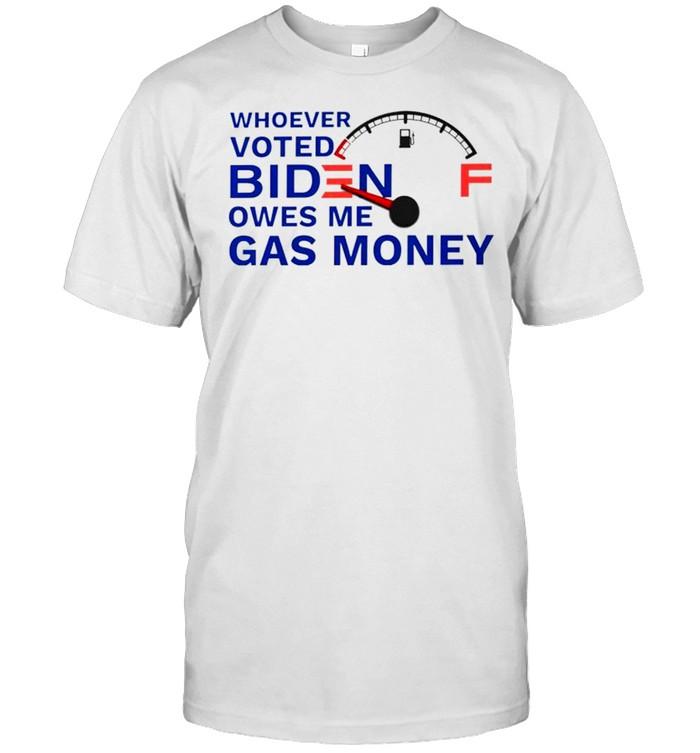 Whoever voted Biden owes me gas money shirt Classic Men's T-shirt