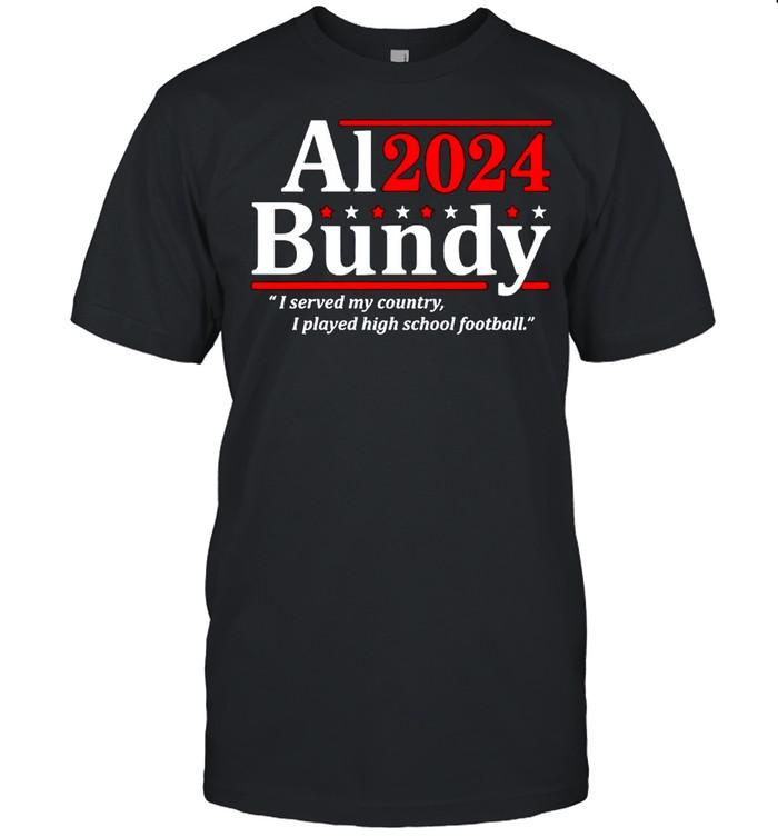Al Bundy 2024 I served my country I played high school fooball shirt Classic Men's T-shirt