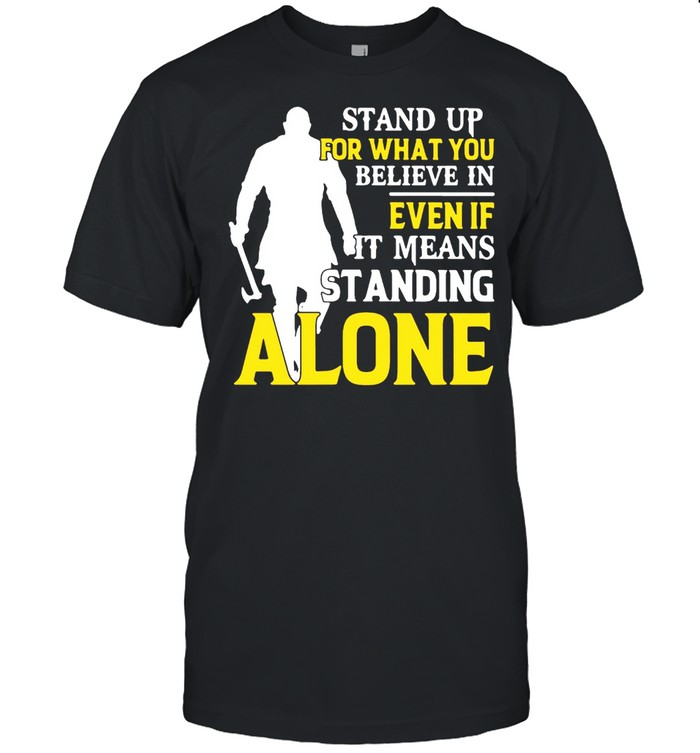 Stand Up For What You Believe In Even If It Means Standing Alone T-shirt Classic Men's T-shirt