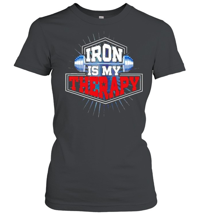 Weightlifting iron is my therapy shirt Classic Women's T-shirt