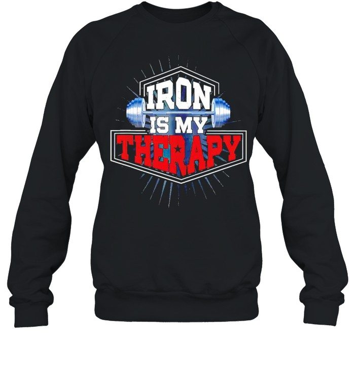 Weightlifting iron is my therapy shirt Unisex Sweatshirt