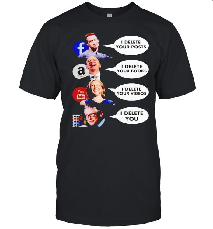 Mark Zuckerberg I delete your posts Jeff Bezos I delete your books Bill Gates I delete you shirt Classic Men's T-shirt