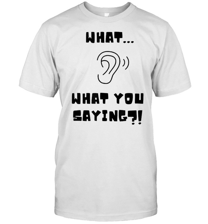 What What YOu Saying listening ear T- Classic Men's T-shirt
