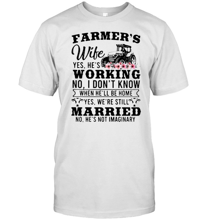 Farmer's Wife Yes hes Working I DOnt know Married no hes not imaginary Farm Tractor flower shirt Classic Men's T-shirt