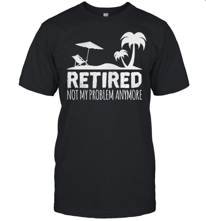 Retired not my problem anymore shirt Classic Men's T-shirt