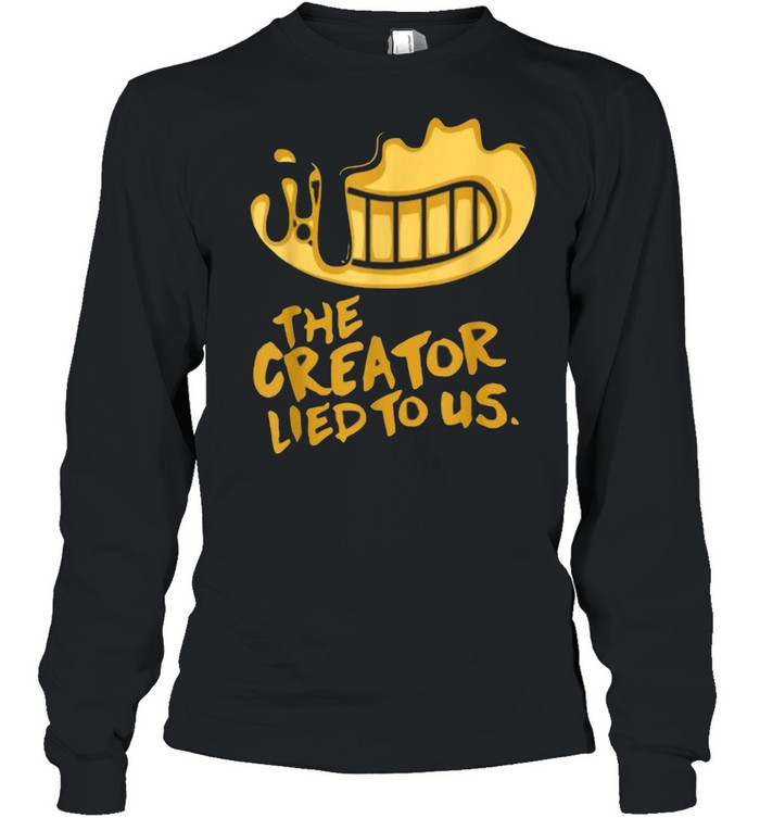 The Creator Lied To US T- Long Sleeved T-shirt