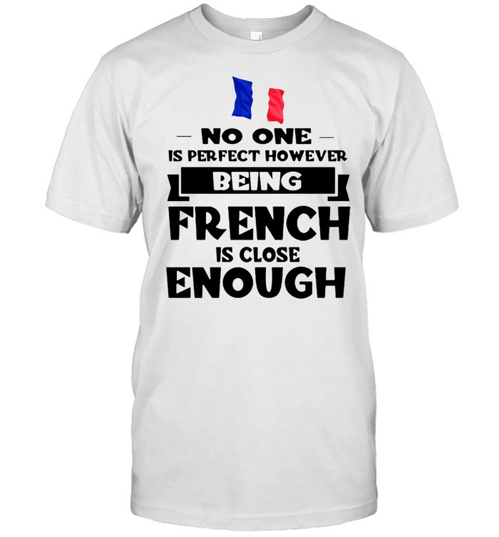 No One Is Perfect However Being French Is Close Enough T-shirt Classic Men's T-shirt