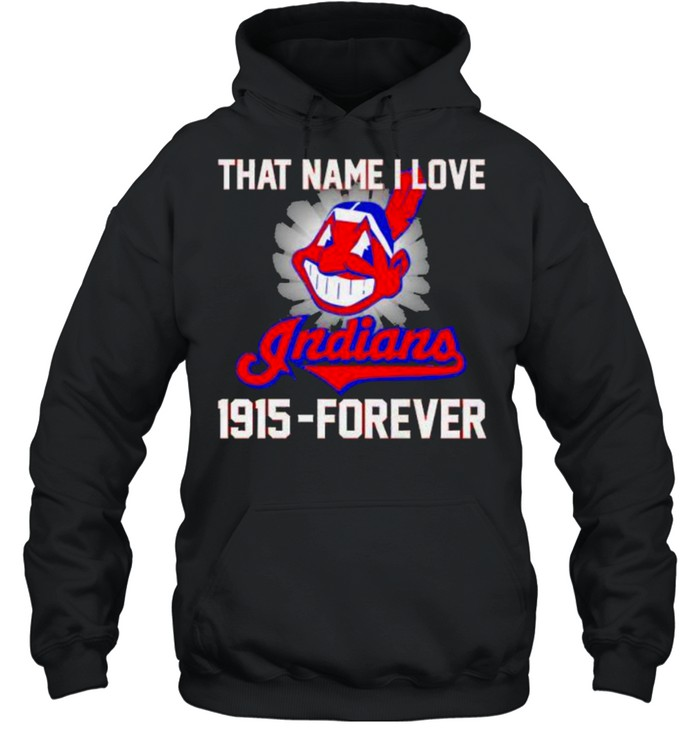 That name i love indians 1915 forever shirt Unisex Hoodie