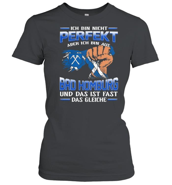 Ich Bin Nicht Perfekt Aber Ich Bin Aus Bad Homburg Und Das Ist Fast Das Gleiche shirt Classic Women's T-shirt
