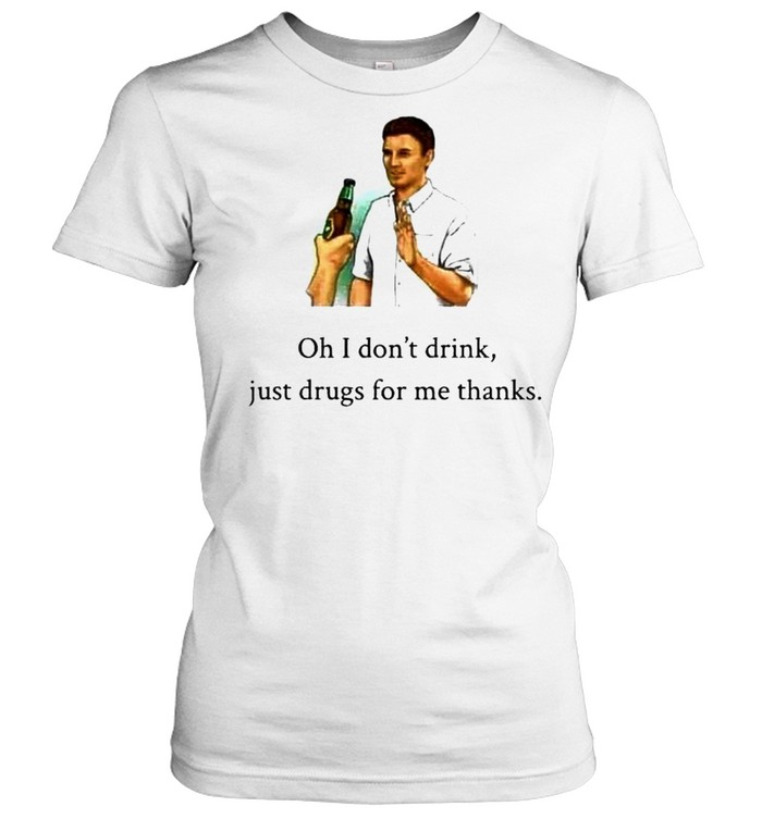 Oh I don't drink just drugs for me thanks shirt Classic Women's T-shirt