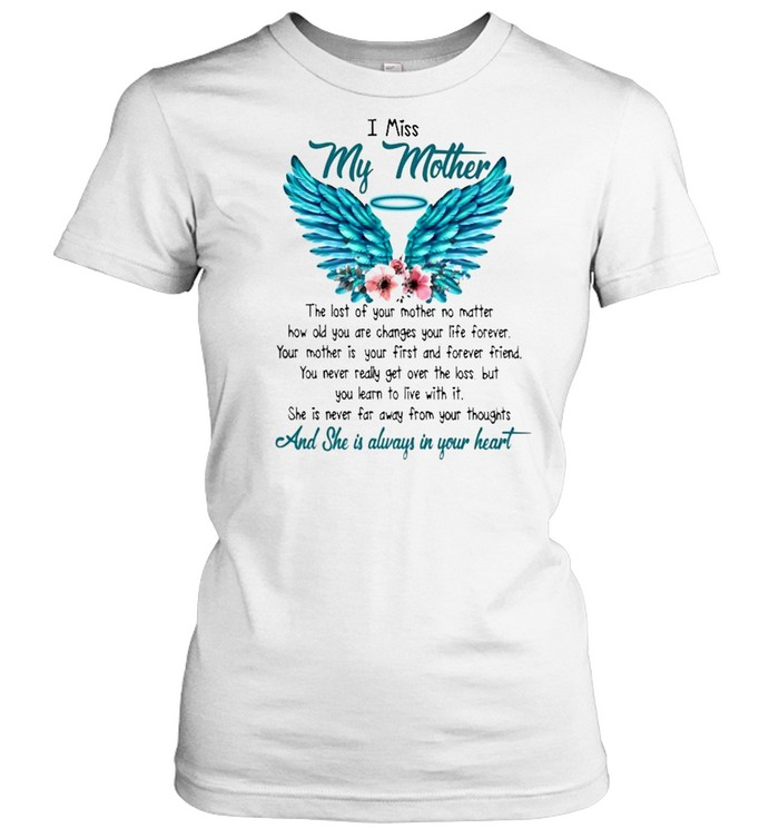 I miss My Mother and she is always in your heart shirt Classic Women's T-shirt