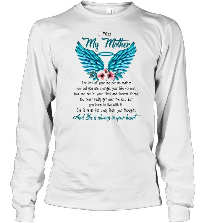 I miss My Mother and she is always in your heart shirt Long Sleeved T-shirt