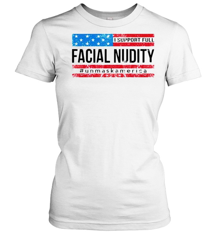 I support full facial nudity unmask America shirt Classic Women's T-shirt