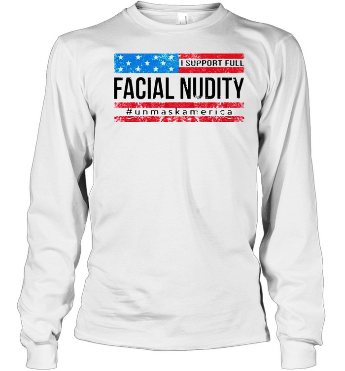 I support full facial nudity unmask America shirt Long Sleeved T-shirt
