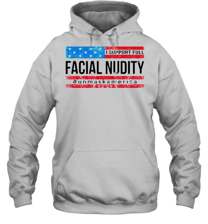 I support full facial nudity unmask America shirt Unisex Hoodie