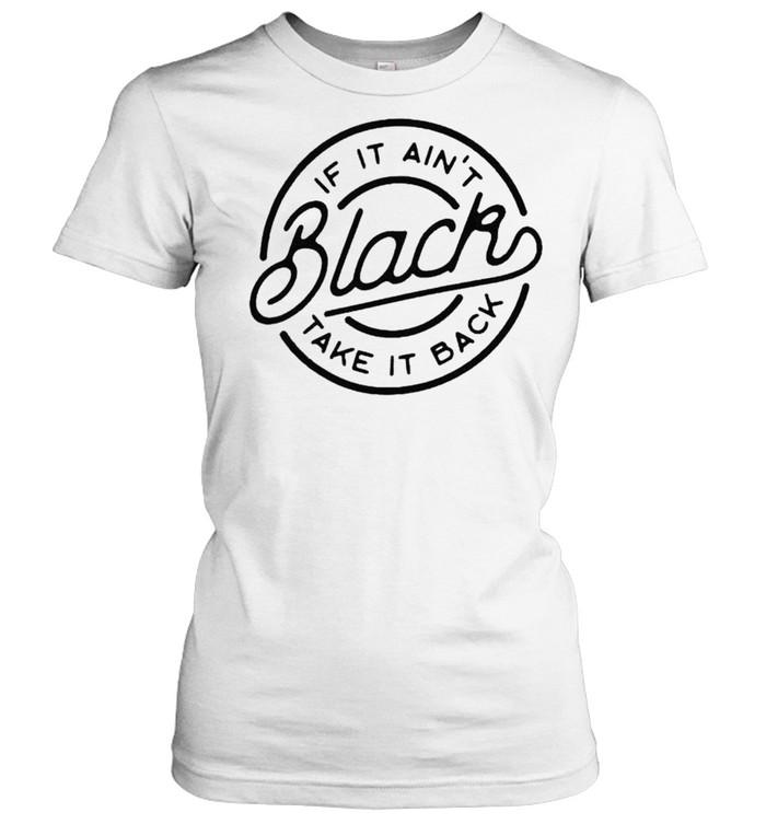 If it ain't black take it back shirt Classic Women's T-shirt