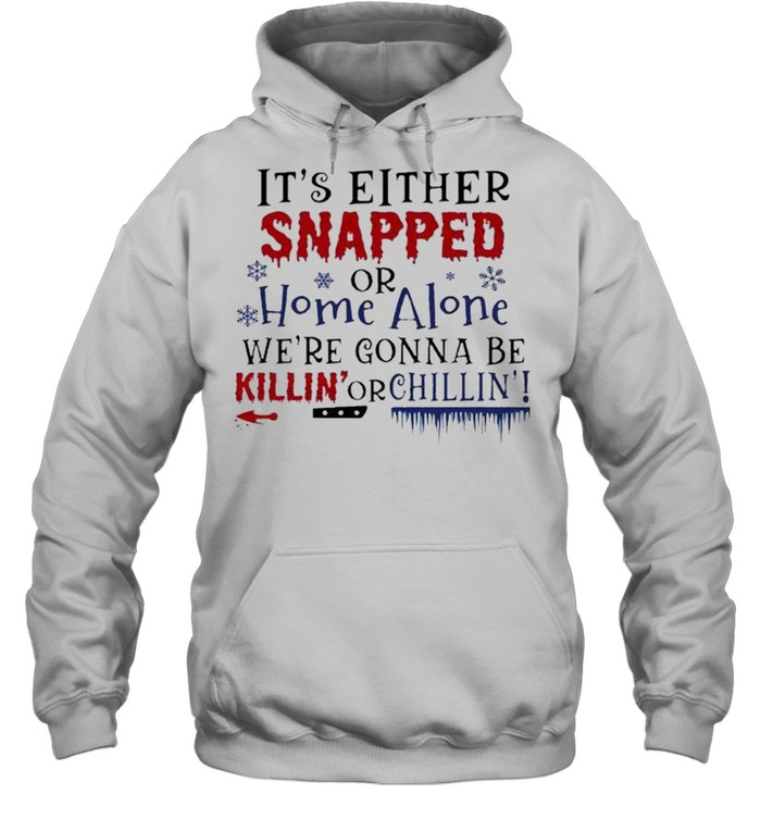 Its Either Snapped or home alone were Gonna be Killin or Chillin Halloween shirt Unisex Hoodie