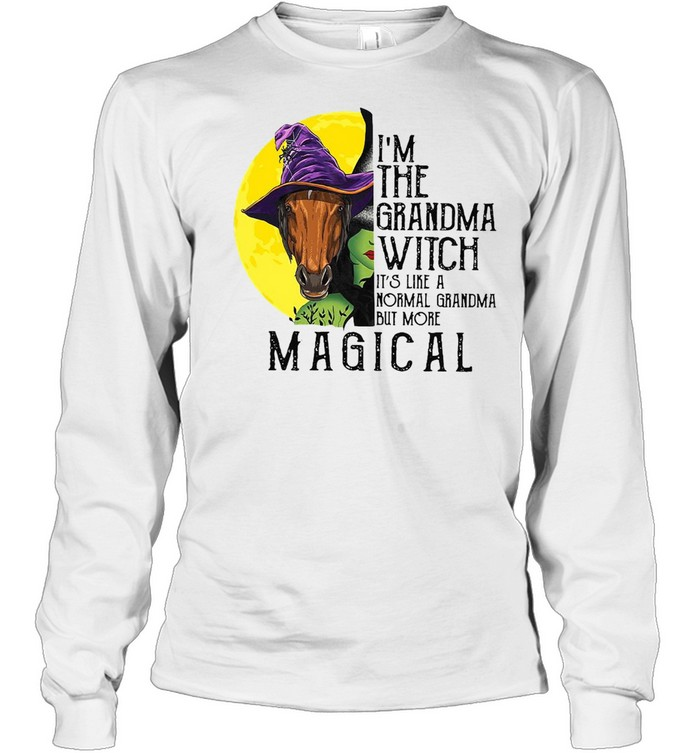 Horse Girl I'm The Grandma Witch It's Like A Normal Grandma But More Magical T-shirt Long Sleeved T-shirt