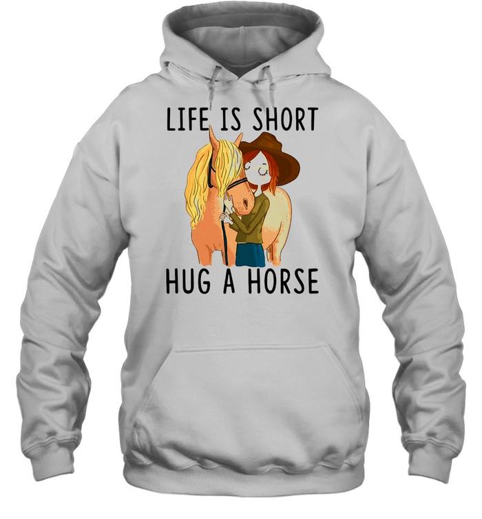 Horse Life Is Short Hug A Horse T-shirt Unisex Hoodie