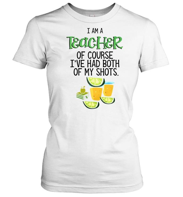 I Am A Teacher Of Course I've Had Both Of My Shots Tequila T-shirt Classic Women's T-shirt