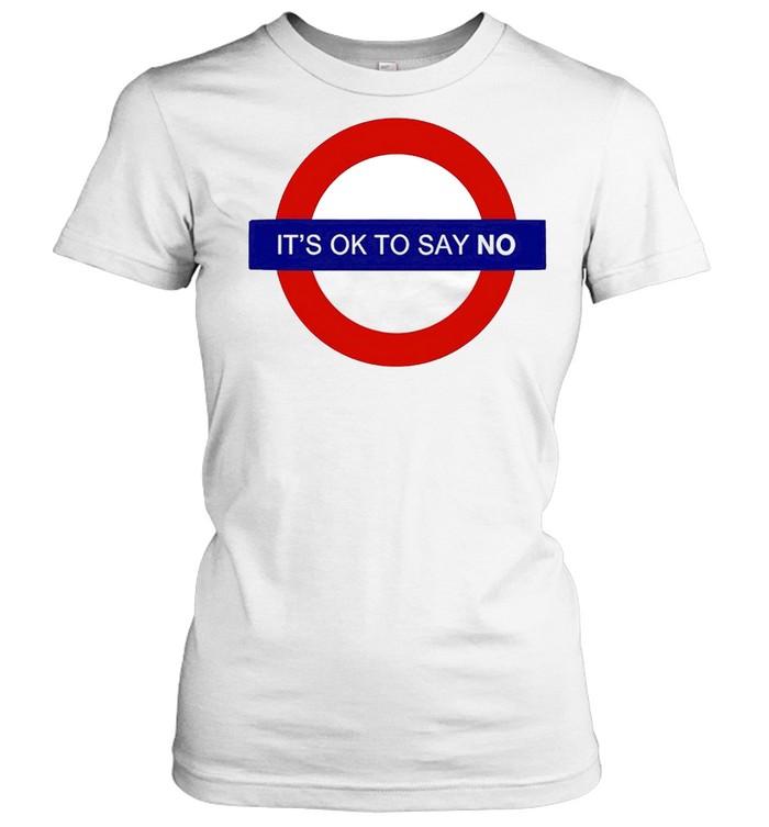 It's ok to say no shirt Classic Women's T-shirt