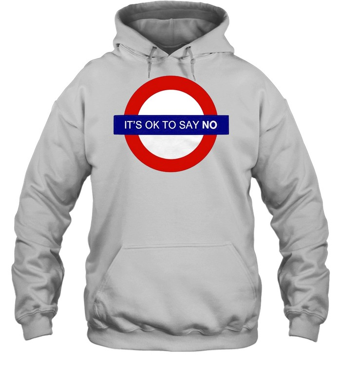 It's ok to say no shirt Unisex Hoodie