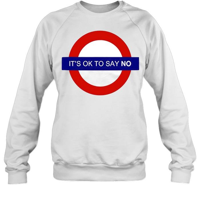 It's ok to say no shirt Unisex Sweatshirt