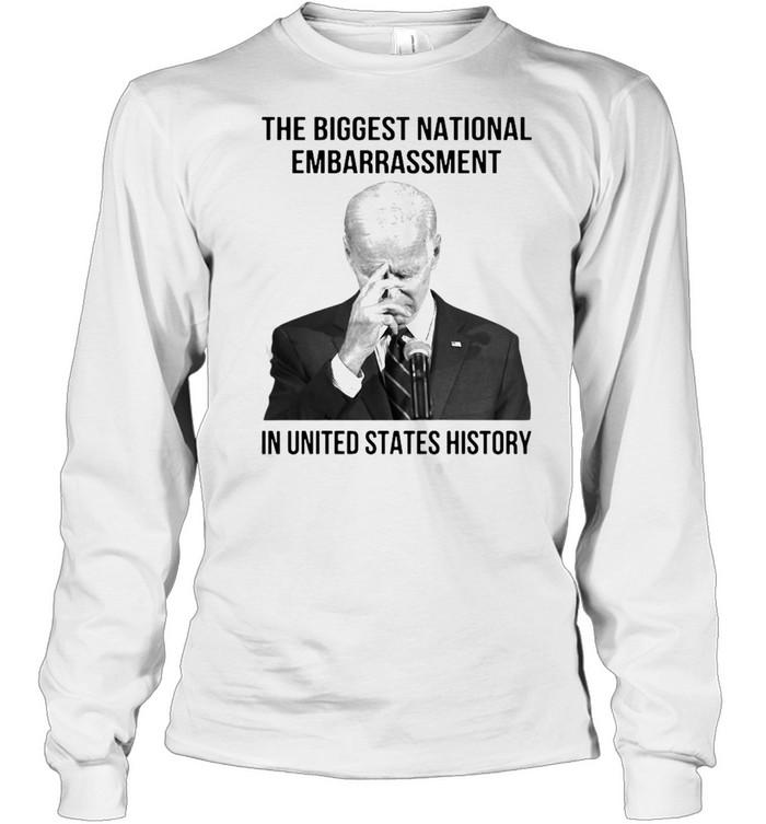 Joe Biden the biggest national embarrassment in United States history shirt Long Sleeved T-shirt