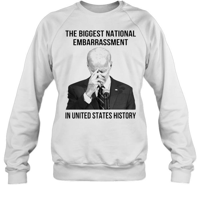 Joe Biden the biggest national embarrassment in United States history shirt Unisex Sweatshirt