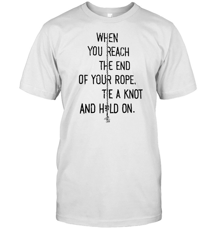When You Reach The End Of Your Rope Tie A Knot And Hold On T-shirt Classic Men's T-shirt
