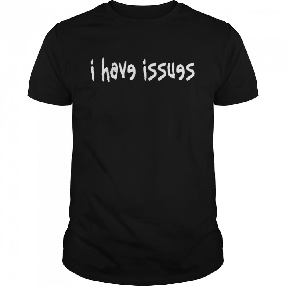 I have issues shirt Classic Men's T-shirt