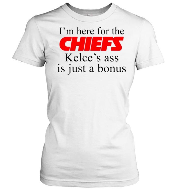 I'm here for the Chiefs Kelce's ass is just a bonus shirt Classic Women's T-shirt
