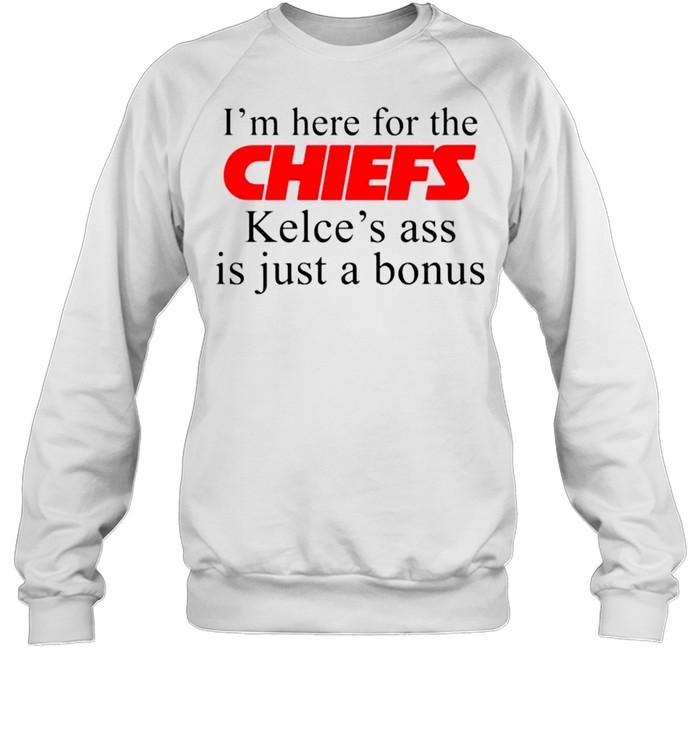 I'm here for the Chiefs Kelce's ass is just a bonus shirt Unisex Sweatshirt