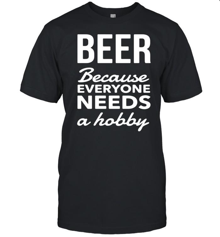 Beer Because Everyone Needs A Hobby T-shirt Classic Men's T-shirt
