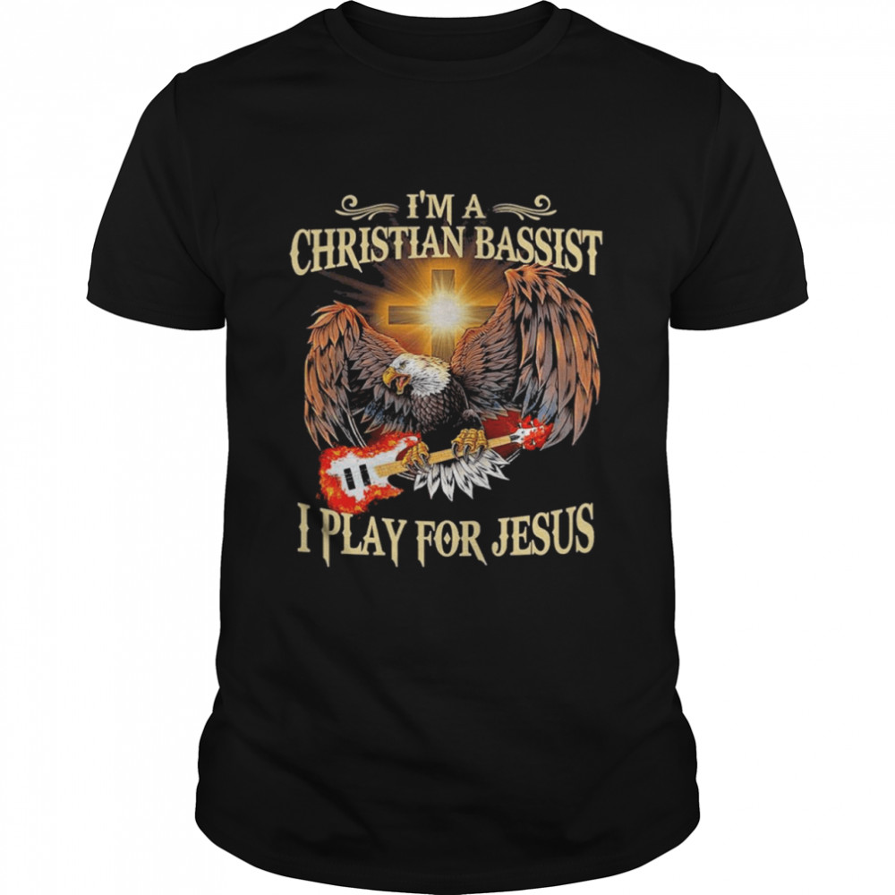 Eagle and bass im a christian bassist I play for jesus shirt Classic Men's T-shirt