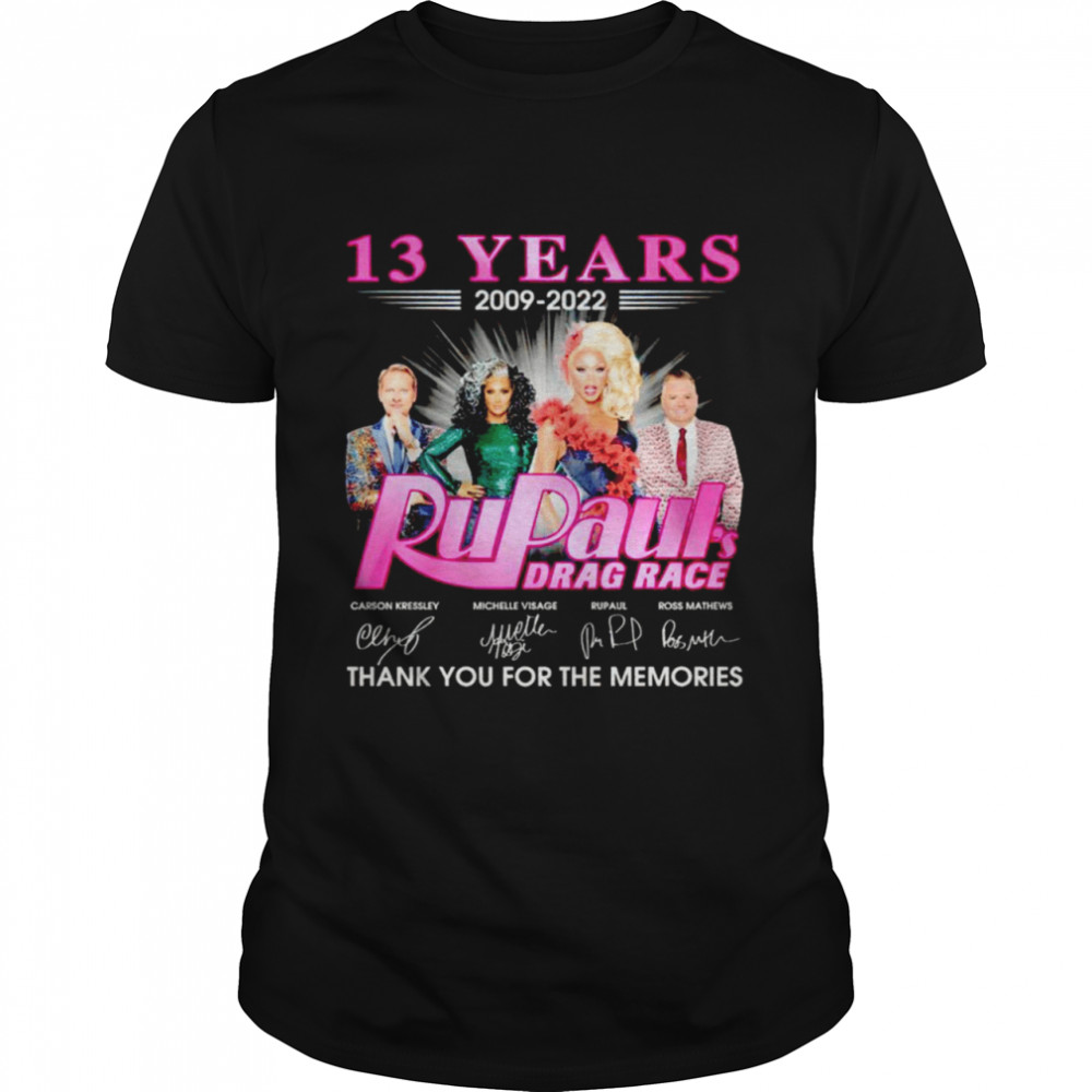 13 years 2009 2022 Rupaul's Drag Race signatures thank you for the memories shirt Classic Men's T-shirt