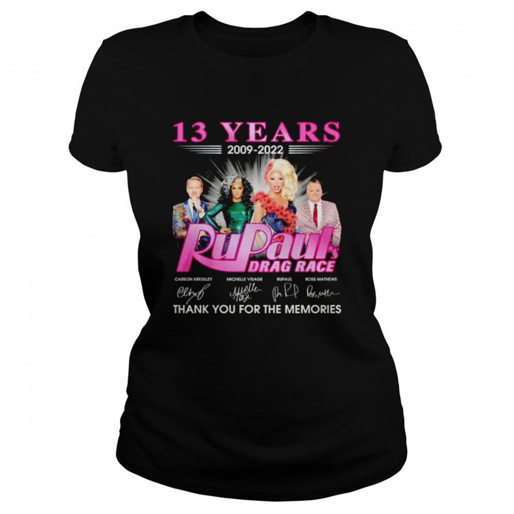 13 years 2009 2022 Rupaul's Drag Race signatures thank you for the memories shirt Classic Women's T-shirt