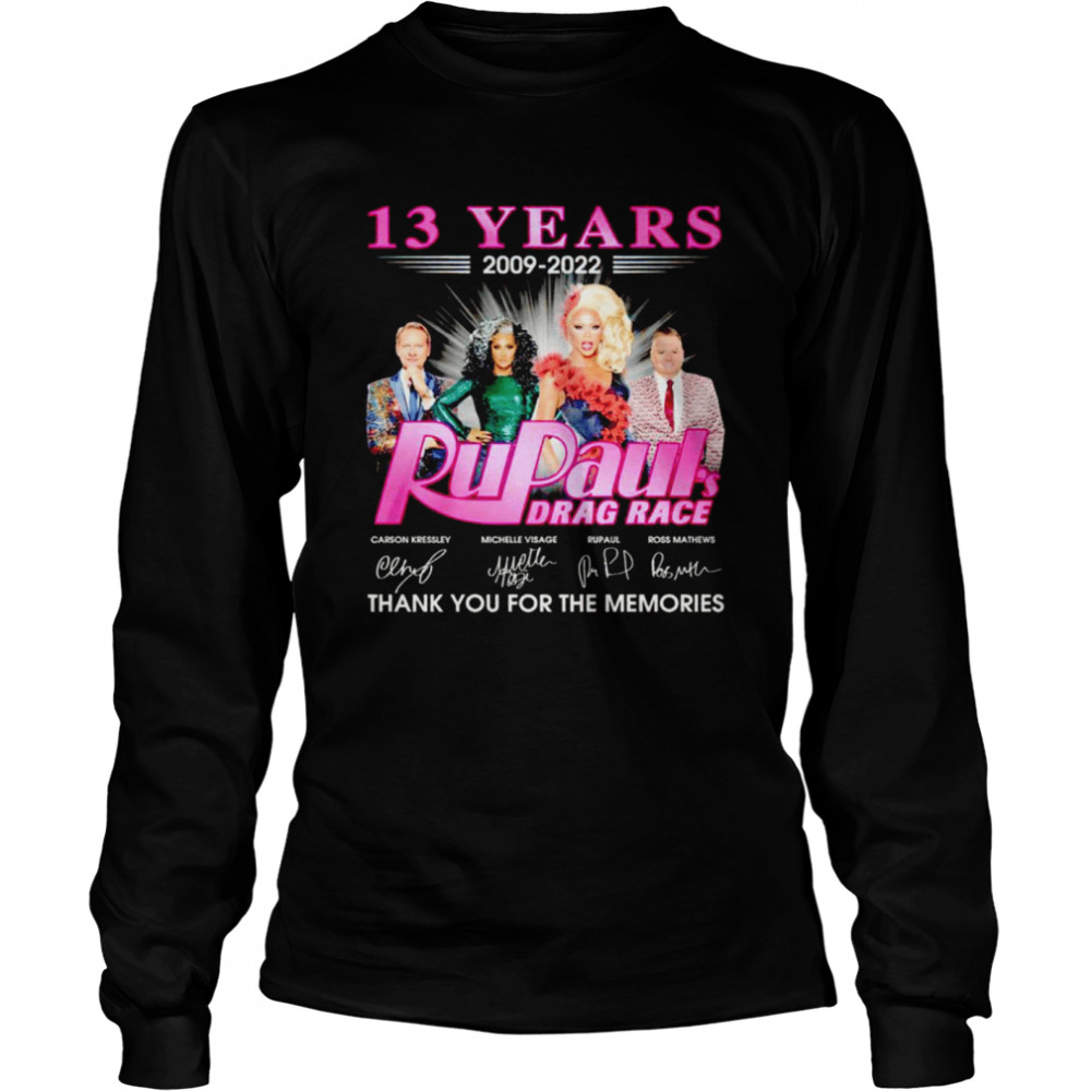 13 years 2009 2022 Rupaul's Drag Race signatures thank you for the memories shirt Long Sleeved T-shirt