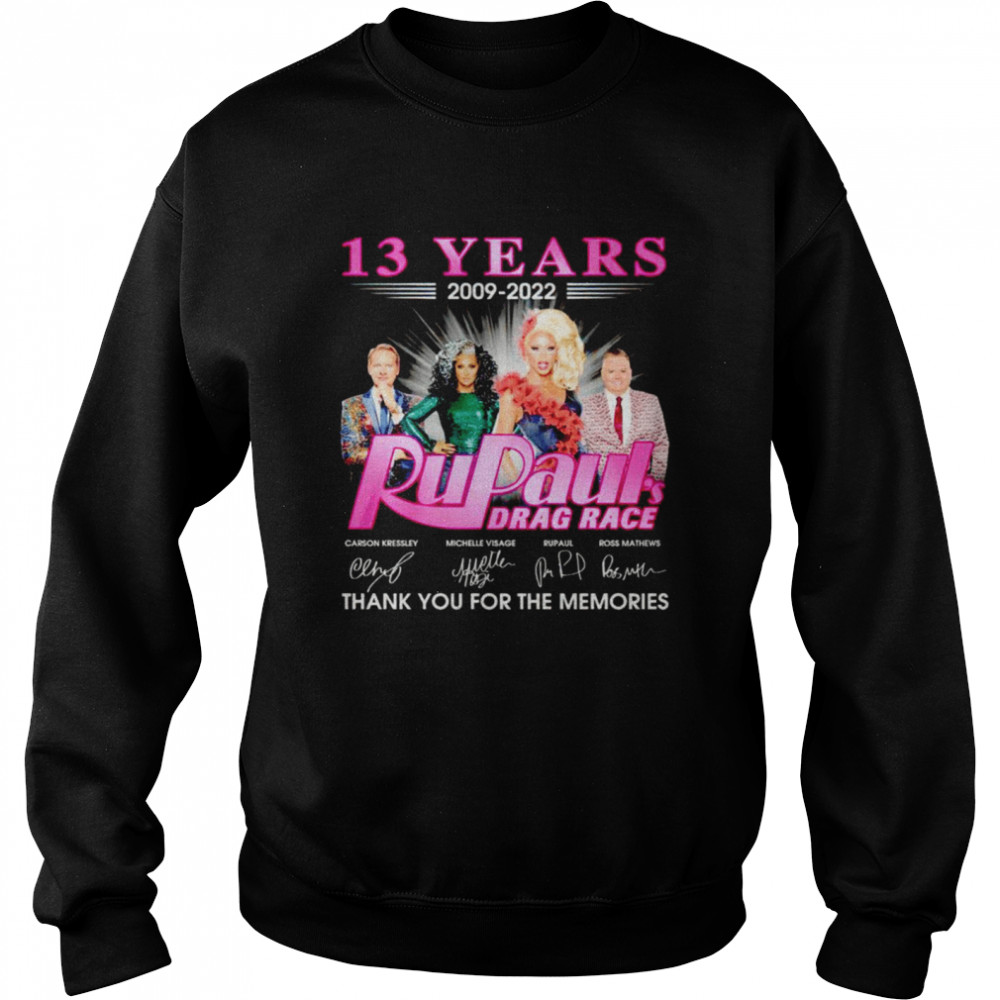 13 years 2009 2022 Rupaul's Drag Race signatures thank you for the memories shirt Unisex Sweatshirt